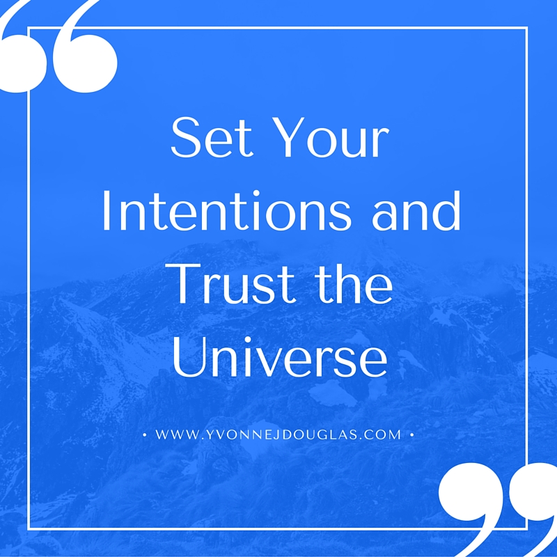 Set Your Intentions and Trust the Universe